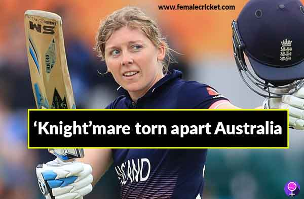 3rd Ashes ODI Review: 'Knight'mare torn apart Australia, Sciver put the final nail in the coffin