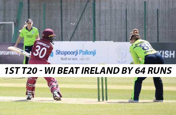 1st T20I - Ireland Women vs West Indies Women - Stafanie Taylor and Afy Fletcher steered west indies women to a 64 run win